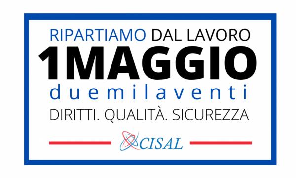 """1° MAGGIO 2020 della CISAL: """"RIPARTIAMO DAL LAVORO"""""""